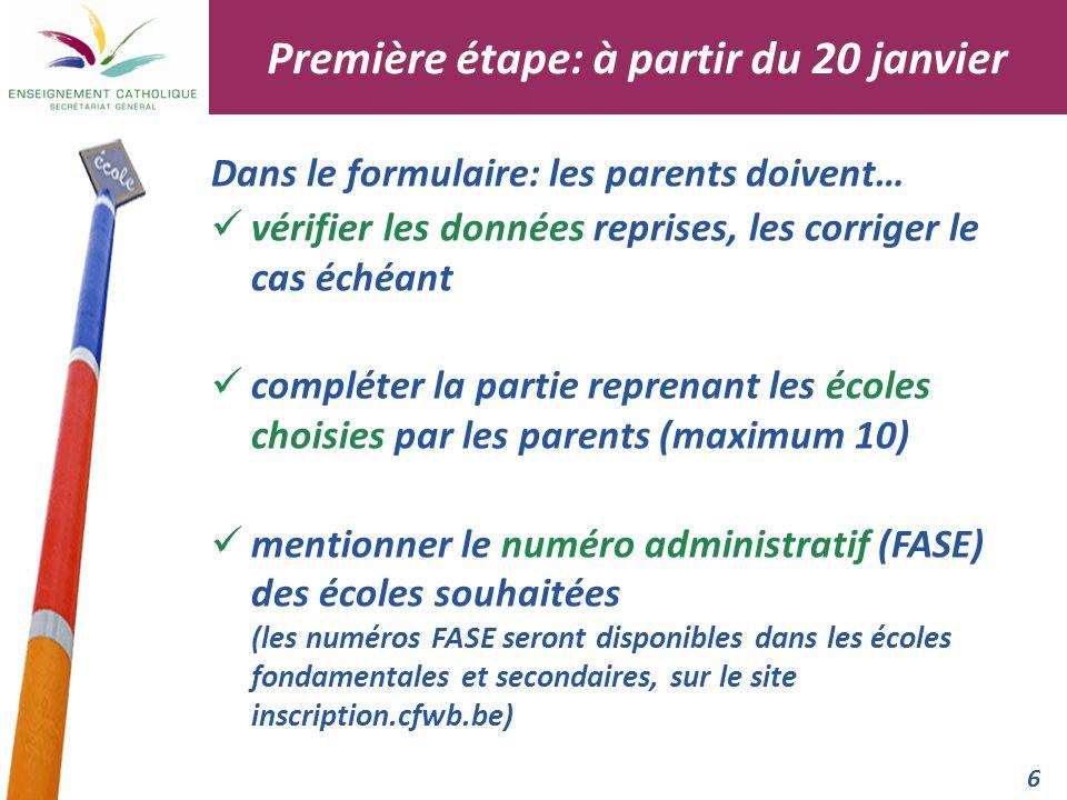 6 Dans le formulaire: les parents doivent… vérifier les données reprises, les corriger le cas échéant compléter la partie reprenant les écoles choisie