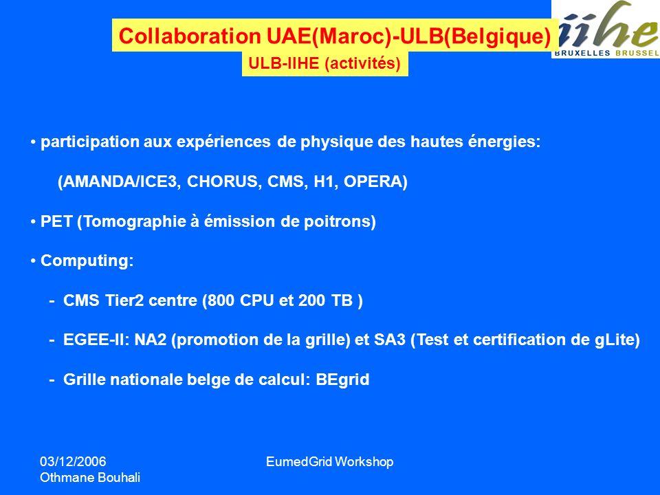 03/12/2006 Othmane Bouhali EumedGrid Workshop Collaboration UAE(Maroc)-ULB(Belgique) ULB-IIHE (activités) participation aux expériences de physique de