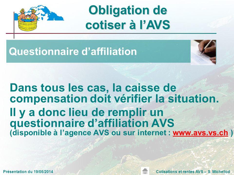 Présentation du 19/05/2014Cotisations et rentes AVS – S. Michellod Dans tous les cas, la caisse de compensation doit vérifier la situation. Il y a don