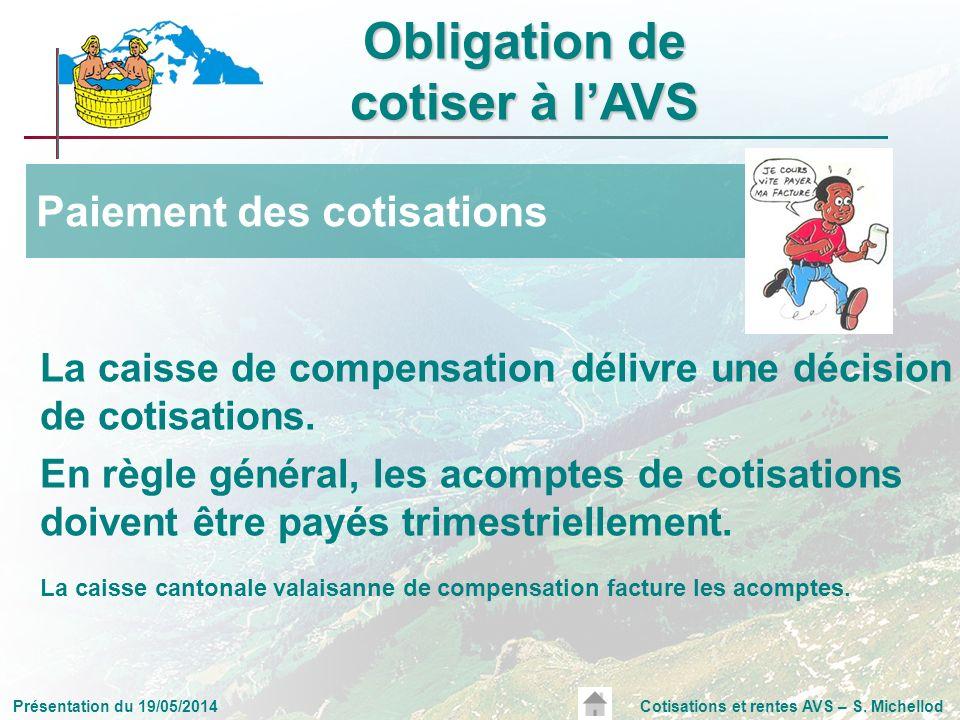 Présentation du 19/05/2014Cotisations et rentes AVS – S. Michellod La caisse de compensation délivre une décision de cotisations. En règle général, le