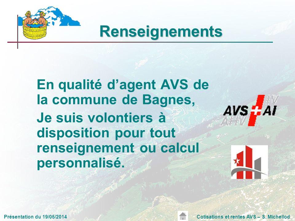 Présentation du 19/05/2014Cotisations et rentes AVS – S. Michellod En qualité dagent AVS de la commune de Bagnes, Je suis volontiers à disposition pou