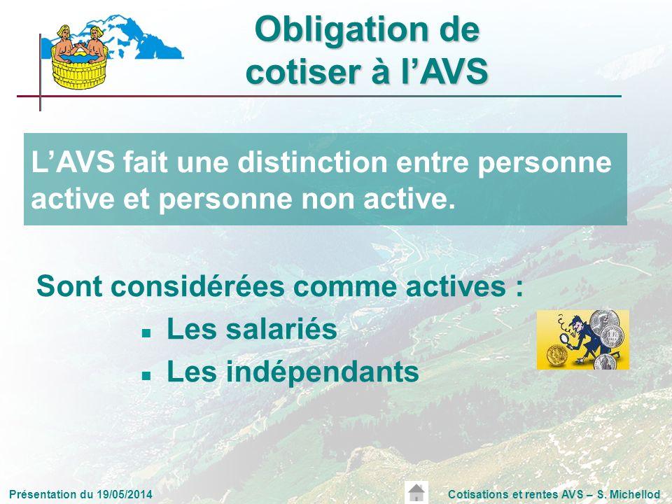 Présentation du 19/05/2014Cotisations et rentes AVS – S. Michellod Sont considérées comme actives : Les salariés Les indépendants LAVS fait une distin