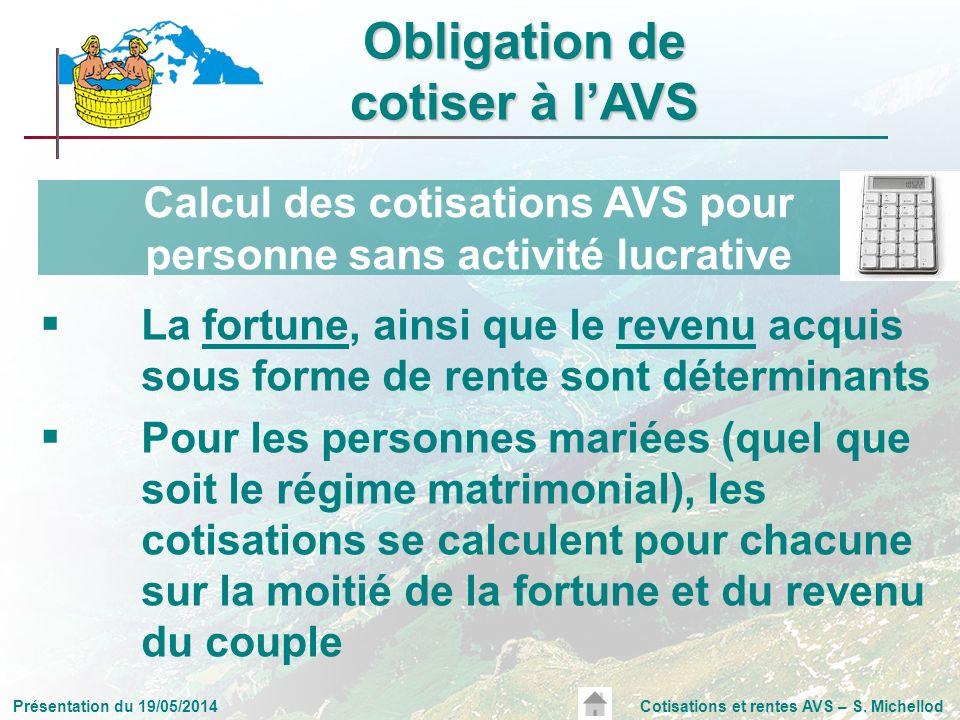 Présentation du 19/05/2014Cotisations et rentes AVS – S. Michellod La fortune, ainsi que le revenu acquis sous forme de rente sont déterminants Pour l