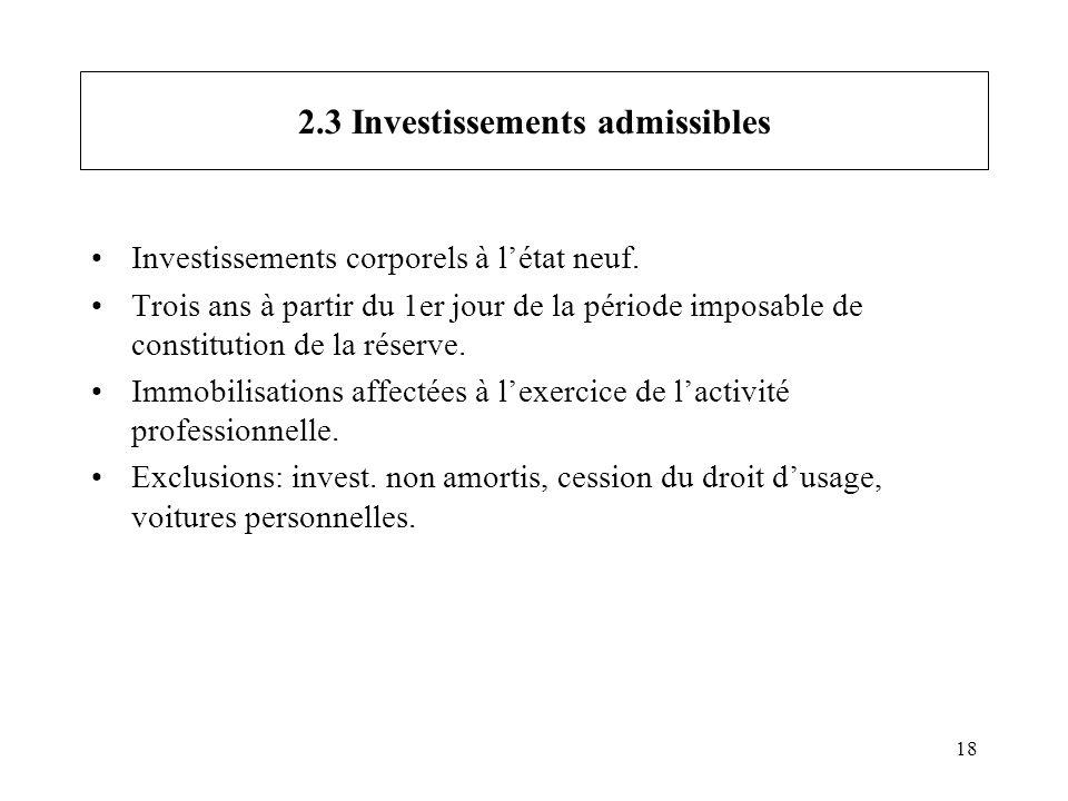 18 2.3 Investissements admissibles Investissements corporels à létat neuf. Trois ans à partir du 1er jour de la période imposable de constitution de l
