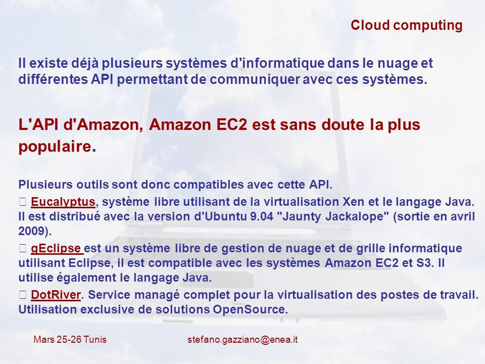 Mars 25-26 Tunis stefano.gazziano@enea.it Cloud computing Il existe déjà plusieurs systèmes d'informatique dans le nuage et différentes API permettant