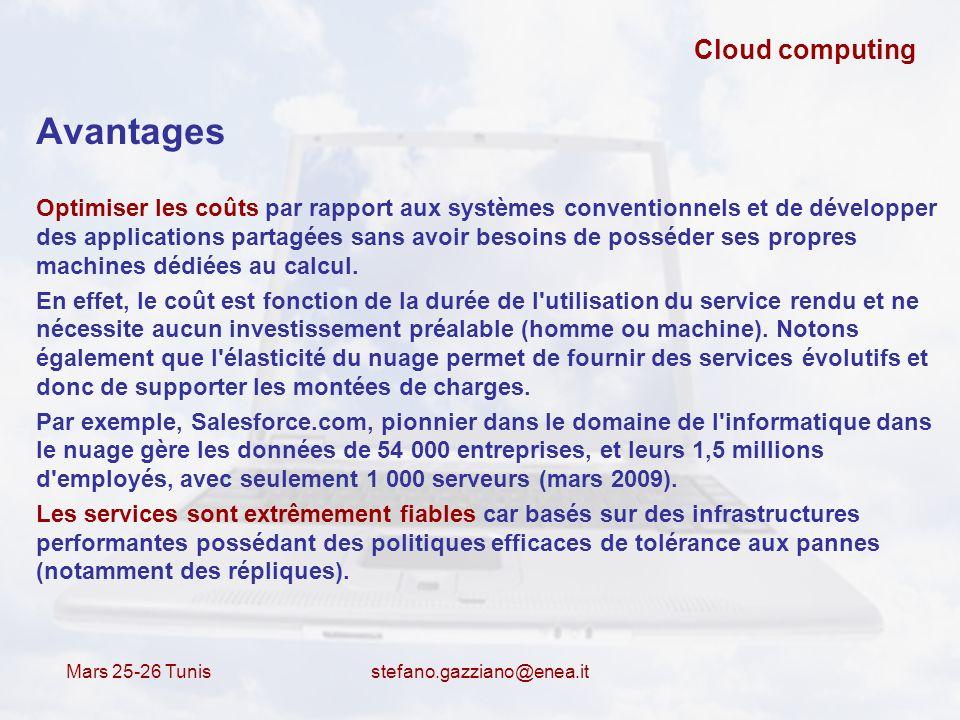 Mars 25-26 Tunis stefano.gazziano@enea.it Cloud computing Avantages Optimiser les coûts par rapport aux systèmes conventionnels et de développer des a