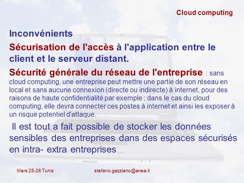 Mars 25-26 Tunis stefano.gazziano@enea.it Cloud computing Inconvénients Sécurisation de l'accès à l'application entre le client et le serveur distant.