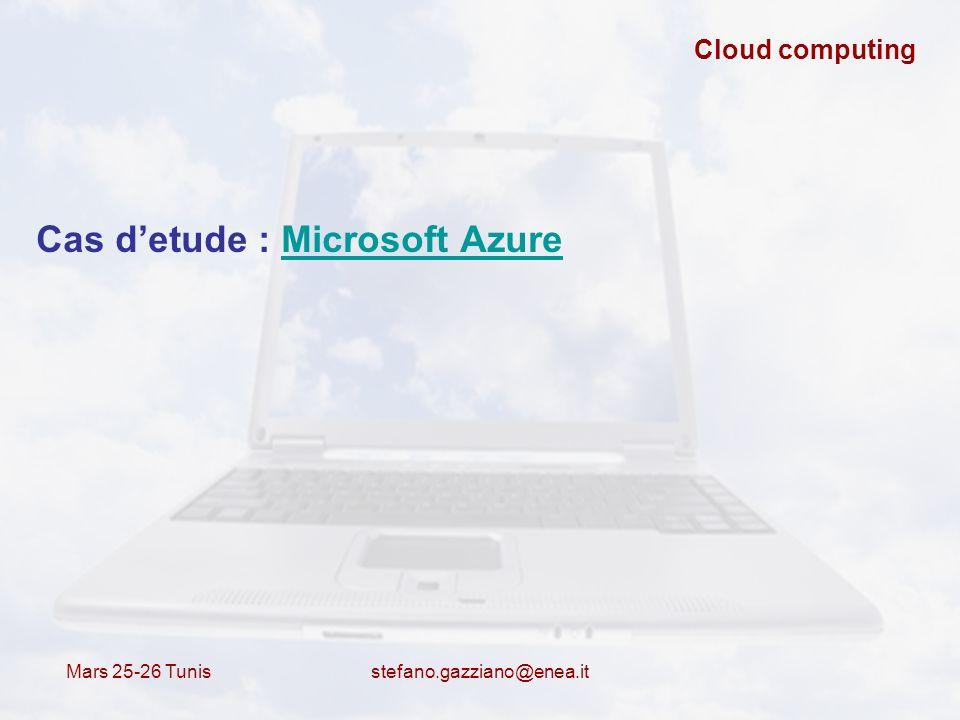 Mars 25-26 Tunis stefano.gazziano@enea.it Cloud computing Cas detude : Microsoft AzureMicrosoft Azure