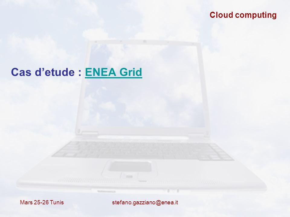 Mars 25-26 Tunis stefano.gazziano@enea.it Cloud computing Cas detude : ENEA GridENEA Grid