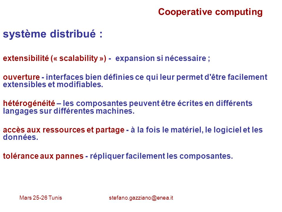 Mars 25-26 Tunis stefano.gazziano@enea.it Cooperative computing système distribué : extensibilité (« scalability ») - expansion si nécessaire ; ouvert