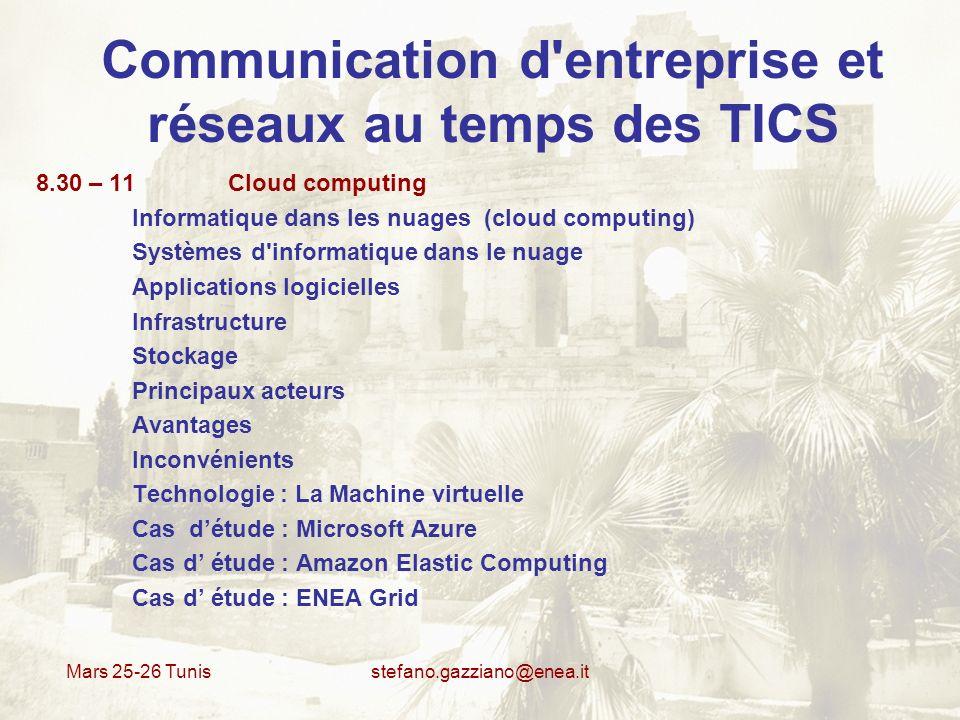 Mars 25-26 Tunis stefano.gazziano@enea.it Communication d'entreprise et réseaux au temps des TICS 8.30 – 11 Cloud computing Informatique dans les nuag