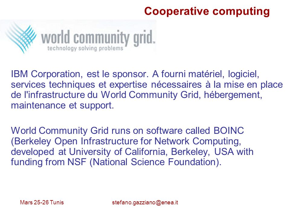 Mars 25-26 Tunis stefano.gazziano@enea.it Cooperative computing IBM Corporation, est le sponsor.