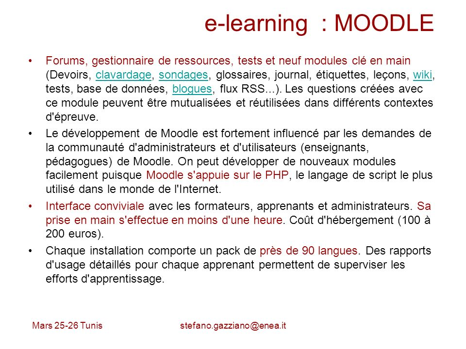 e-learning : MOODLE Forums, gestionnaire de ressources, tests et neuf modules clé en main (Devoirs, clavardage, sondages, glossaires, journal, étiquettes, leçons, wiki, tests, base de données, blogues, flux RSS...).