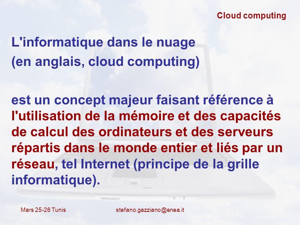 Mars 25-26 Tunis stefano.gazziano@enea.it Cloud computing Les utilisateurs (le plus souvent des entreprises) ne sont plus propriétaires de leurs serveurs informatiques mais peuvent ainsi accéder de manière évolutive à de nombreux services en ligne sans avoir à gérer l infrastructure sous- jacente, souvent complexe.