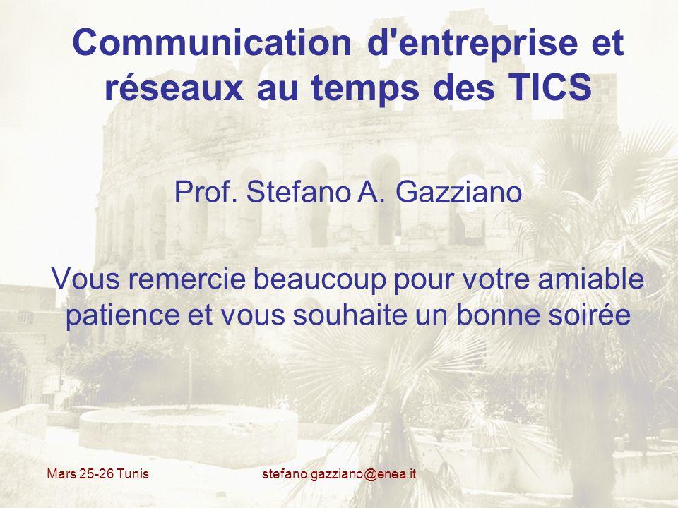 Mars 25-26 Tunis stefano.gazziano@enea.it Communication d'entreprise et réseaux au temps des TICS Prof. Stefano A. Gazziano Vous remercie beaucoup pou