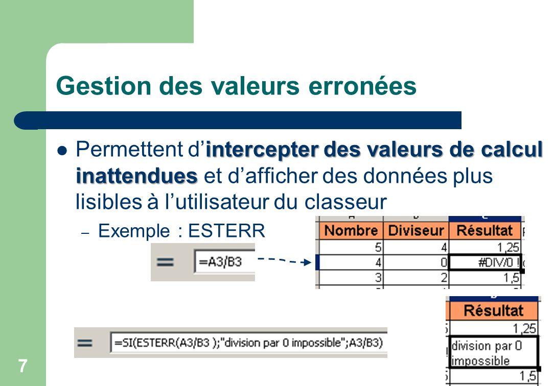 Gestion des valeurs erronées intercepter des valeurs de calcul inattendues Permettent dintercepter des valeurs de calcul inattendues et dafficher des données plus lisibles à lutilisateur du classeur – Exemple : ESTERR 7