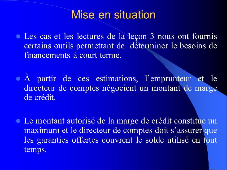 Mise en situation Les cas et les lectures de la leçon 3 nous ont fournis certains outils permettant de déterminer le besoins de financements à court terme.