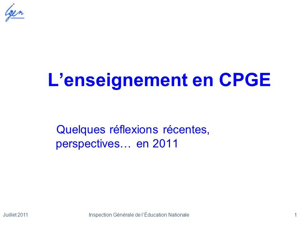 Lenseignement en CPGE Quelques réflexions récentes, perspectives… en 2011 Juillet 20111Inspection Générale de lÉducation Nationale