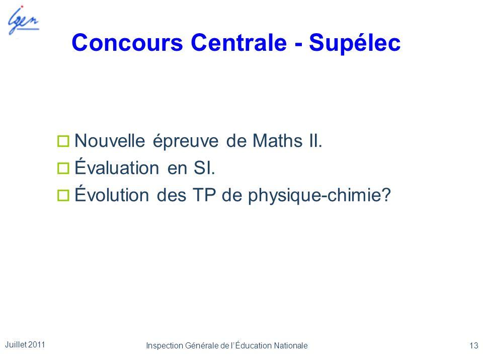 Concours Centrale - Supélec Nouvelle épreuve de Maths II. Évaluation en SI. Évolution des TP de physique-chimie? Juillet 2011 13Inspection Générale de