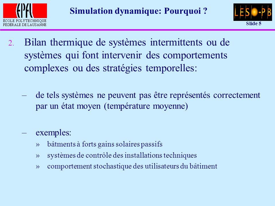 Slide 26 Réseau nodal équivalent: résolution u Stabilité pour le schéma explicite: –nombre de Fourier F = g t/C »g = conductance totale vers tous les autres noeuds [W/K] »C = capacité thermique [J/K] –F peut être interprété comme le rapport de l énergie transmise par conduction à l énergie stockée dans la capacité thermique, durant un pas de temps –condition de stabilité de Fourier: F ½ t C/(2 g)