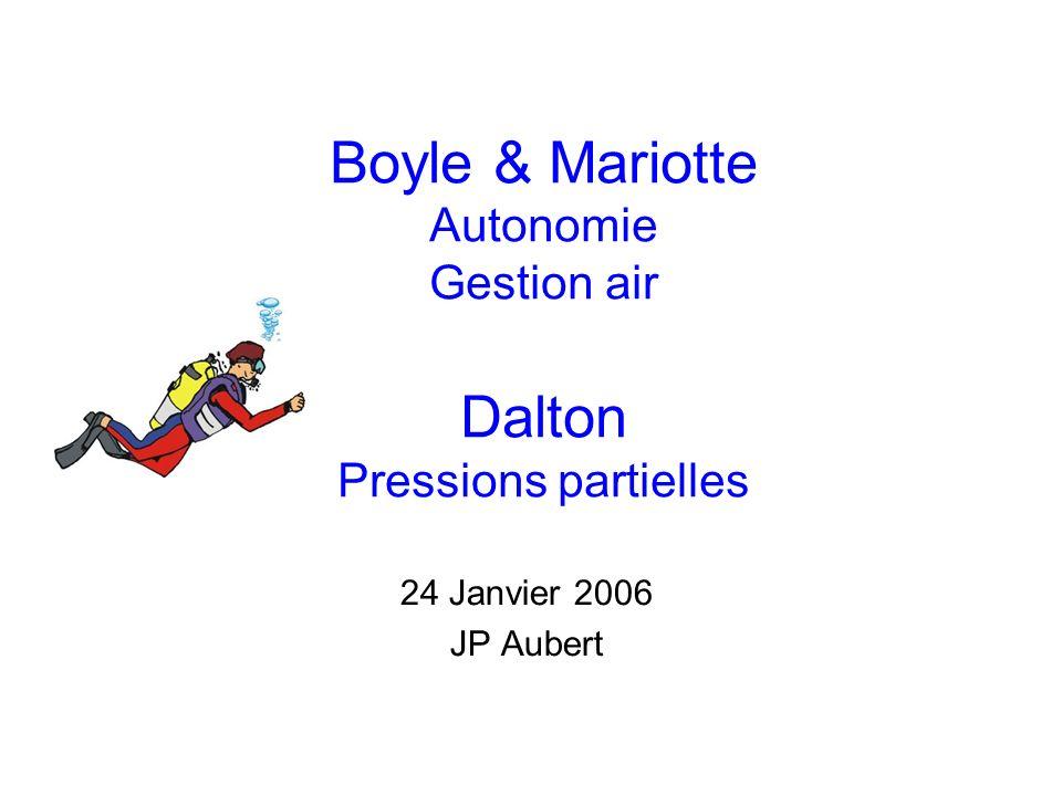 Boyle & Mariotte Autonomie Gestion air Dalton Pressions partielles 24 Janvier 2006 JP Aubert