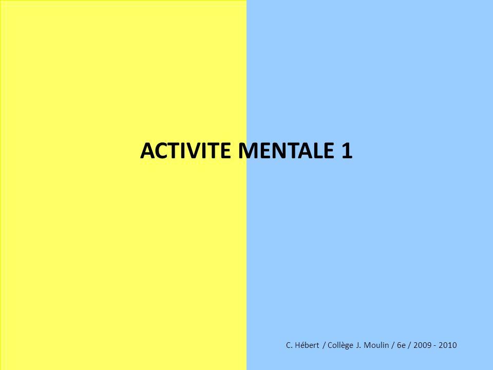 ACTIVITE MENTALE 1 C. Hébert / Collège J. Moulin / 6e / 2009 - 2010