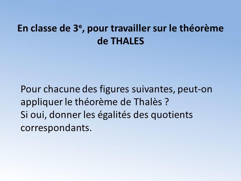 Pour chacune des figures suivantes, peut-on appliquer le théorème de Thalès .