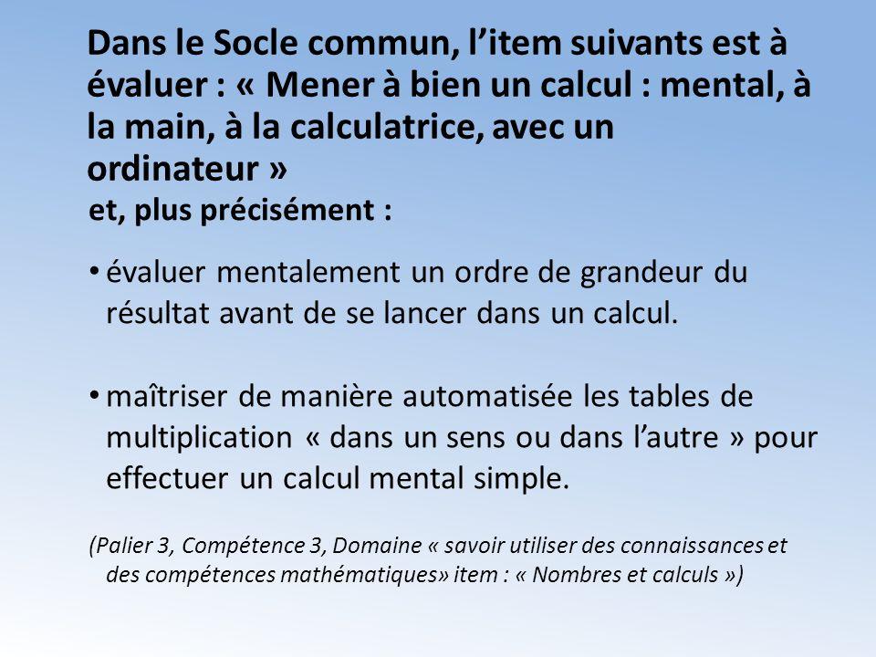 Dans le Socle commun, litem suivants est à évaluer : « Mener à bien un calcul : mental, à la main, à la calculatrice, avec un ordinateur » et, plus précisément : évaluer mentalement un ordre de grandeur du résultat avant de se lancer dans un calcul.