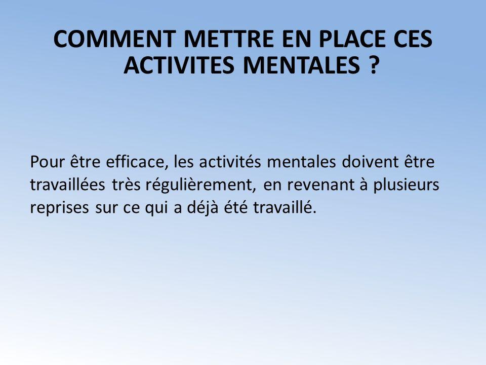 COMMENT METTRE EN PLACE CES ACTIVITES MENTALES .