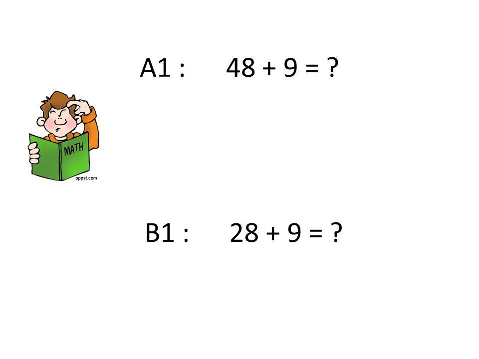 A1 : 48 + 9 = ? B1 : 28 + 9 = ?