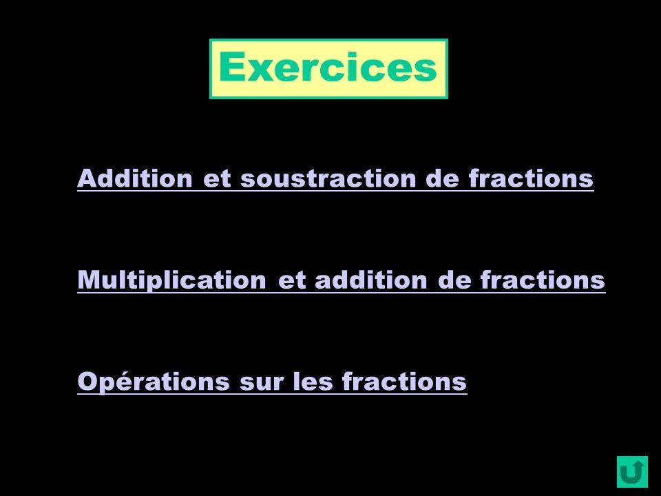 Exercices Opérations sur les fractions Multiplication et addition de fractions Addition et soustraction de fractions