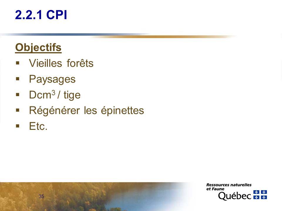 35 2.2.1 CPI Objectifs Vieilles forêts Paysages Dcm 3 / tige Régénérer les épinettes Etc.
