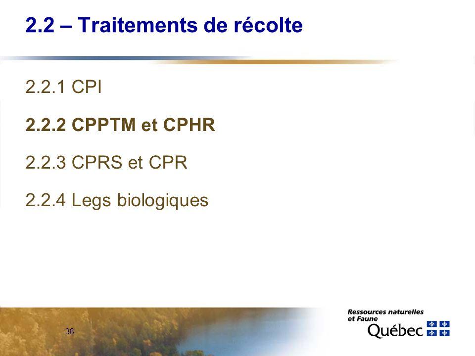 38 2.2 – Traitements de récolte 2.2.1 CPI 2.2.2 CPPTM et CPHR 2.2.3 CPRS et CPR 2.2.4 Legs biologiques