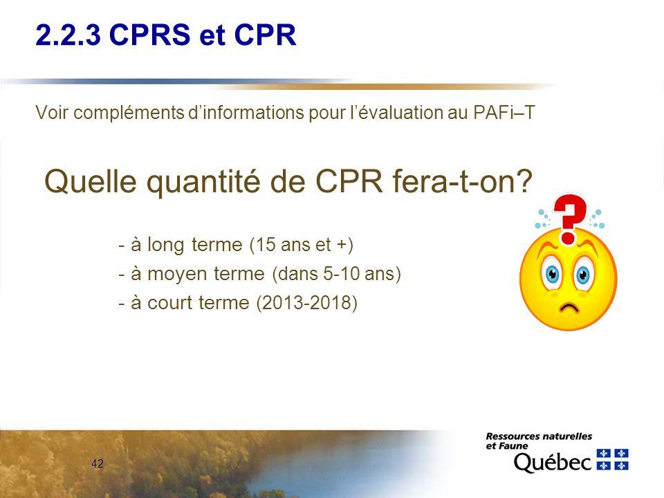 42 Voir compléments dinformations pour lévaluation au PAFi–T Quelle quantité de CPR fera-t-on? - à long terme (15 ans et +) - à moyen terme (dans 5-10