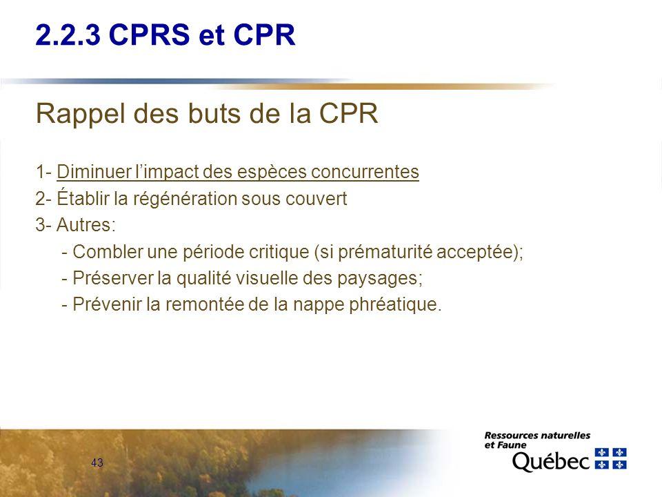43 Rappel des buts de la CPR 1- Diminuer limpact des espèces concurrentes 2- Établir la régénération sous couvert 3- Autres: - Combler une période cri