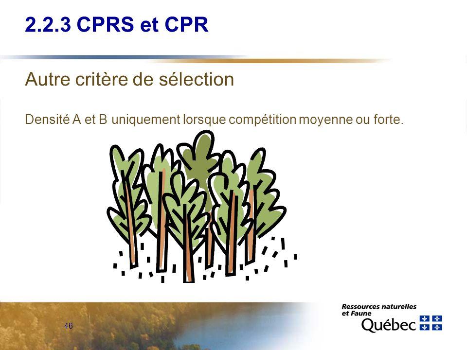 46 Autre critère de sélection Densité A et B uniquement lorsque compétition moyenne ou forte. 2.2.3 CPRS et CPR