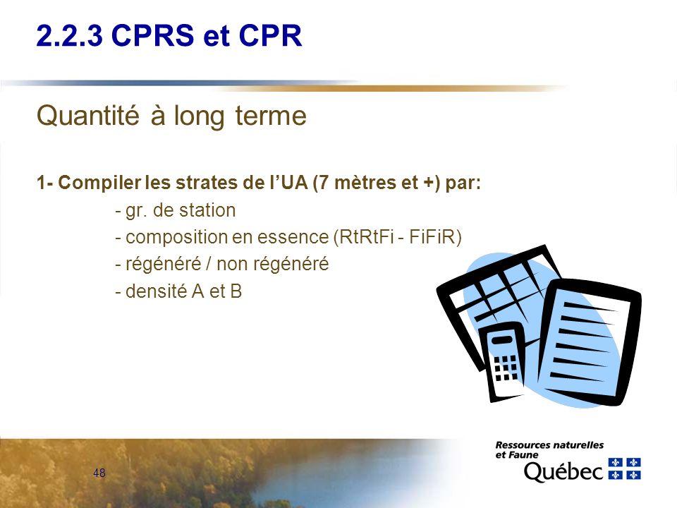 48 Quantité à long terme 1- Compiler les strates de lUA (7 mètres et +) par: - gr. de station - composition en essence (RtRtFi - FiFiR) - régénéré / n