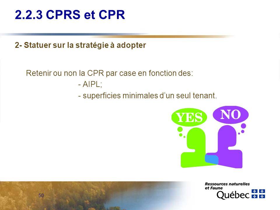 50 2- Statuer sur la stratégie à adopter Retenir ou non la CPR par case en fonction des: - AIPL; - superficies minimales dun seul tenant. 2.2.3 CPRS e