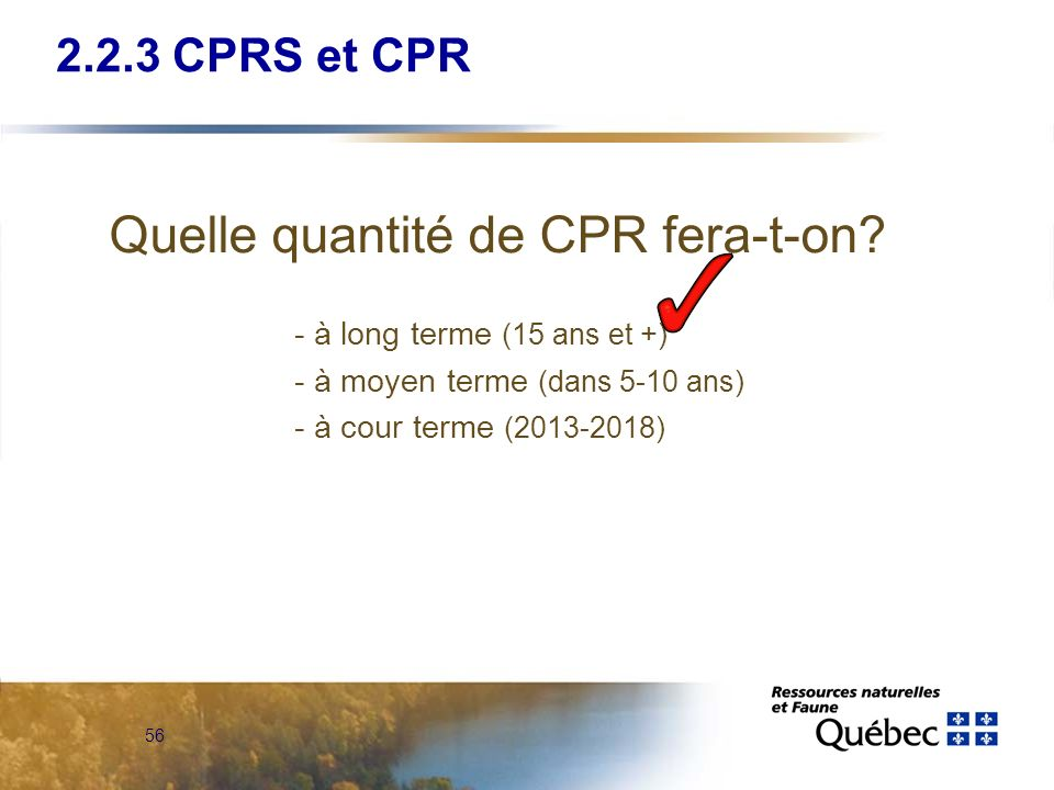 56 Quelle quantité de CPR fera-t-on? - à long terme (15 ans et +) - à moyen terme (dans 5-10 ans) - à cour terme (2013-2018) 2.2.3 CPRS et CPR