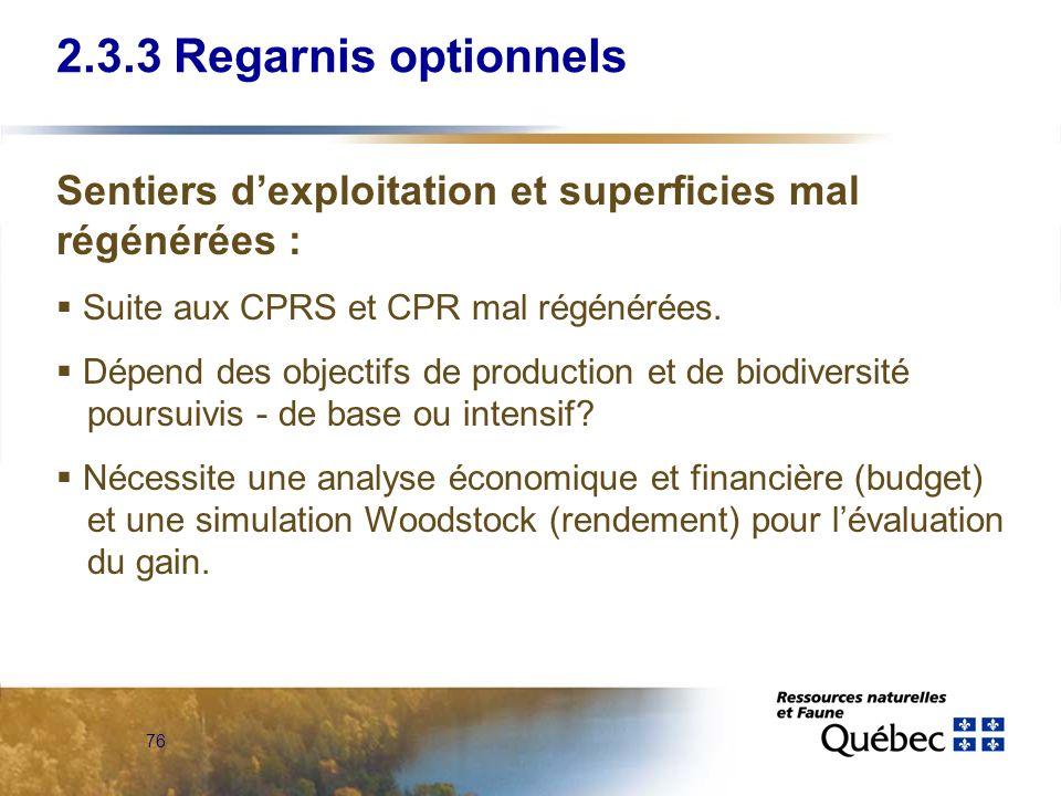 76 2.3.3 Regarnis optionnels Sentiers dexploitation et superficies mal régénérées : Suite aux CPRS et CPR mal régénérées. Dépend des objectifs de prod