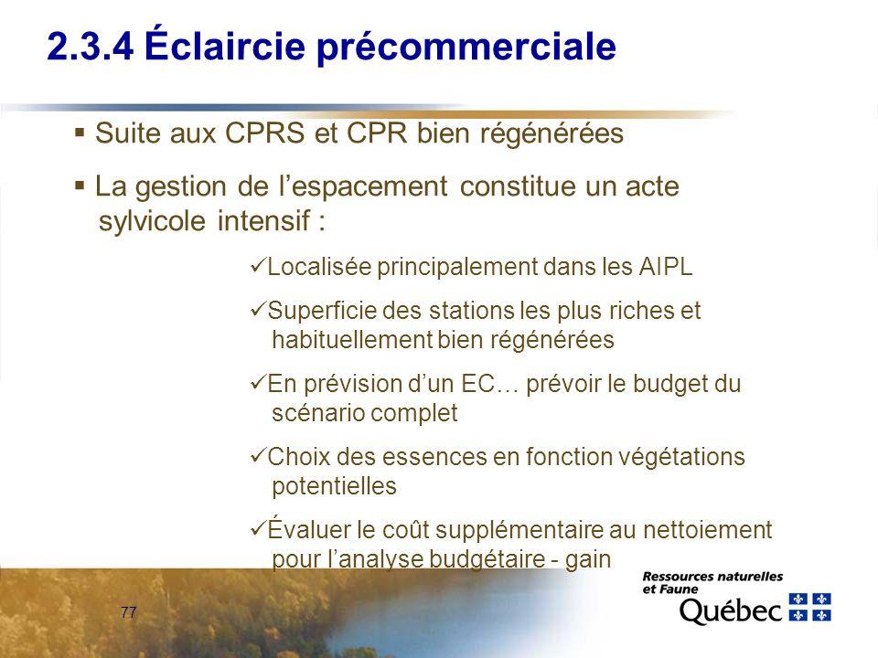77 2.3.4 Éclaircie précommerciale Suite aux CPRS et CPR bien régénérées La gestion de lespacement constitue un acte sylvicole intensif : Localisée pri