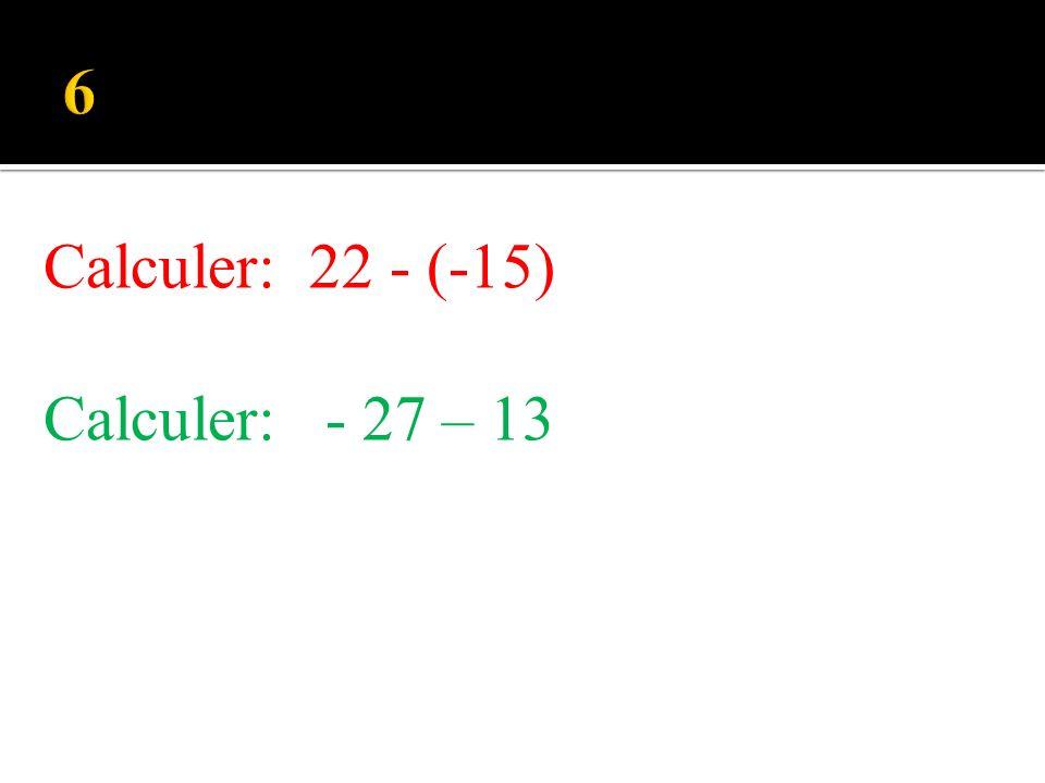 Calculer: 13 + (-25) Calculer: - 27 + 15