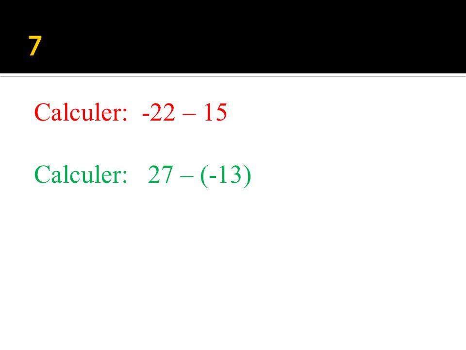 Calculer: 22 - (-15) Calculer: - 27 – 13