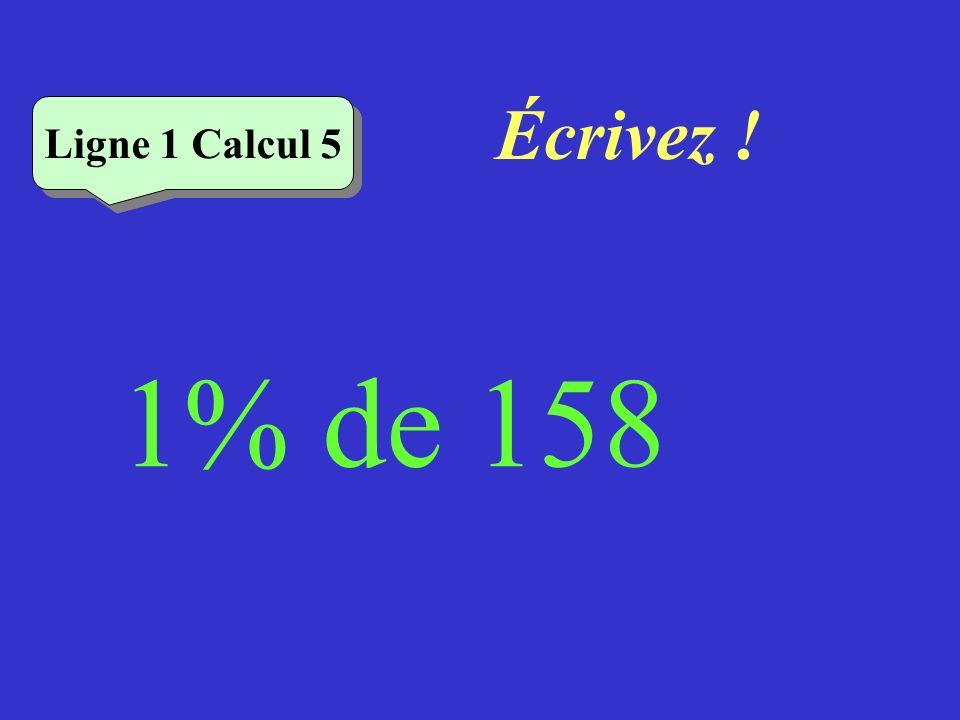 Réfléchissez! 1% de 158 Ligne 1 Calcul 5