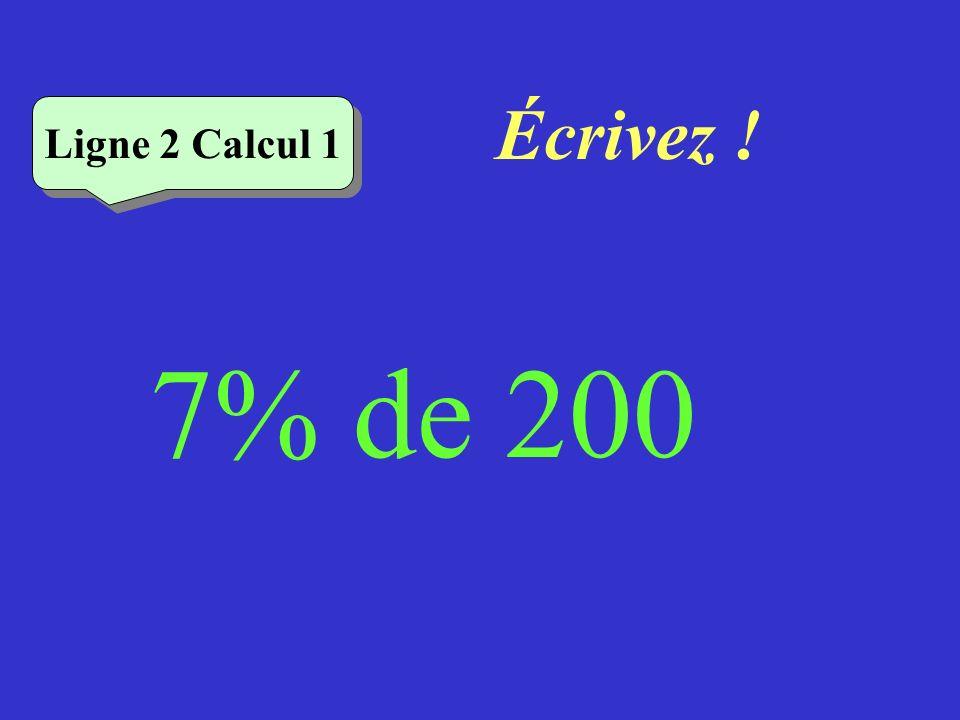 Réfléchissez! 7% de 200 Ligne 2 Calcul 1