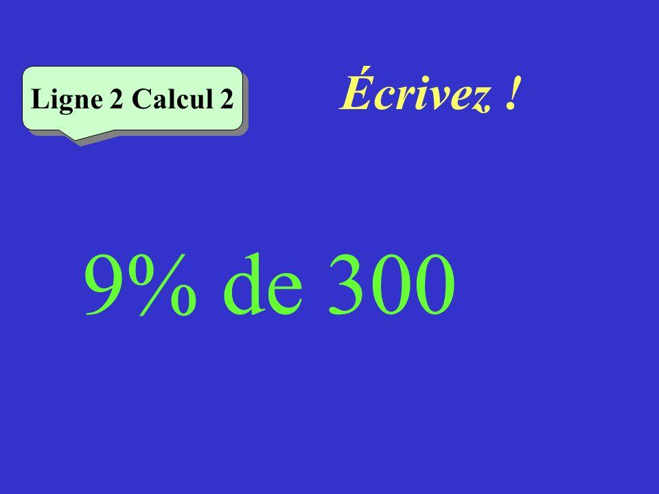 Réfléchissez! 9 % de 300 Ligne 2 Calcul 2