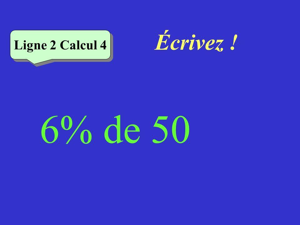 Réfléchissez! 6% de 50 Ligne 2 Calcul 4