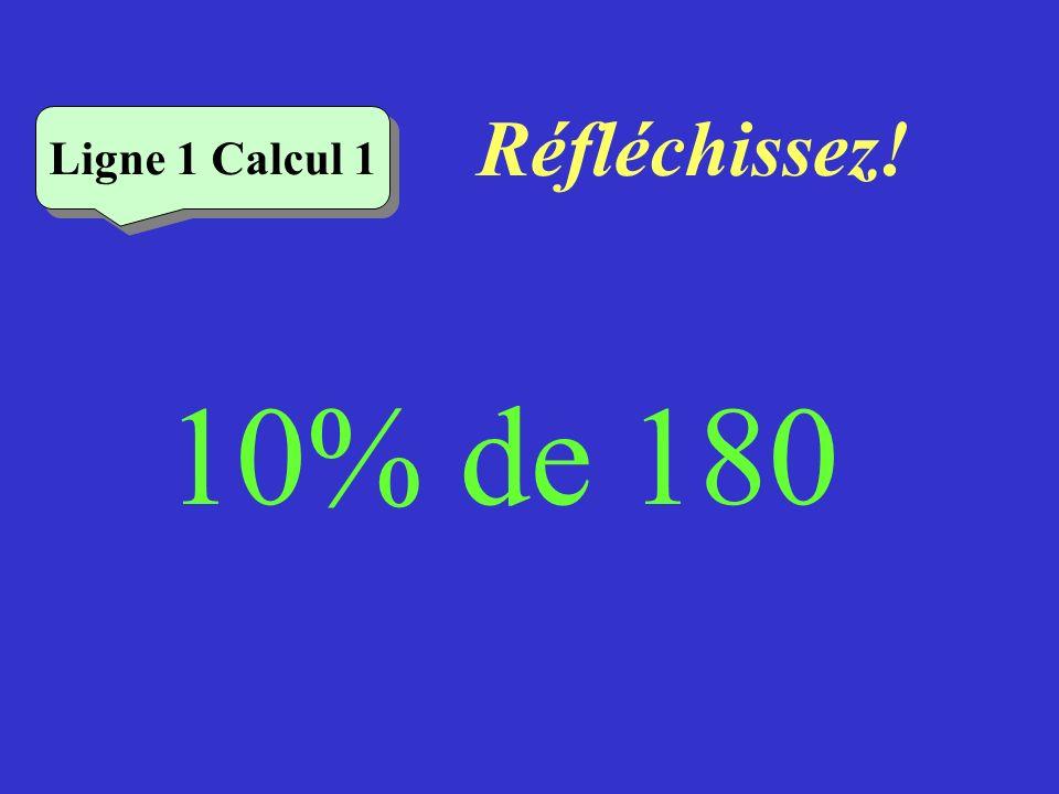 Réfléchissez! 10% de 180 Ligne 1 Calcul 1