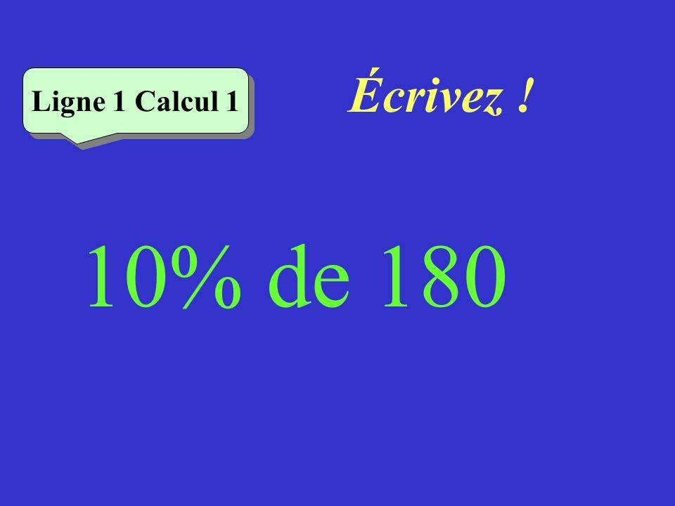 Écrivez ! Ligne 1 Calcul 1 10% de 180