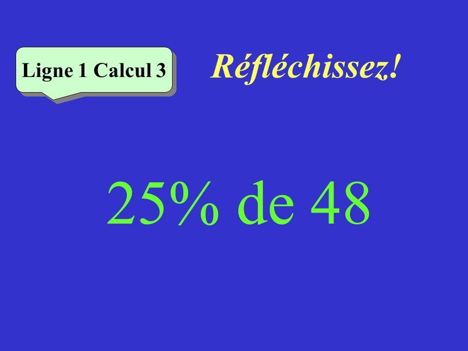 Réfléchissez! 25% de 48 Ligne 1 Calcul 3